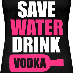 Save Water Drink Vodka T-Shirts - Women's Premium T-Shirt