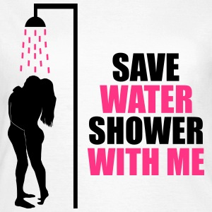 Save water shower with me - humour, écologie Tee shirts - T-shirt Femme