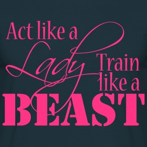 Text Logo Act like a Lady train like a Beast T-Shirts - Männer T-Shirt