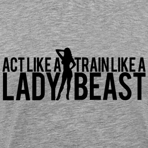 Act like a Lady train like a Beast Sexy Girl T-Shirts - Men's Premium T-Shirt