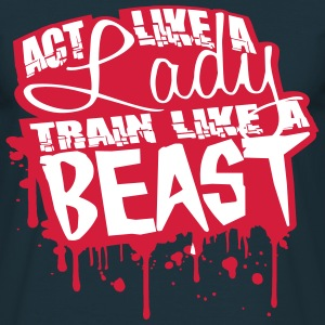 Act like a Lady train like a Beast Graffiti T-Shirts - Men's T-Shirt