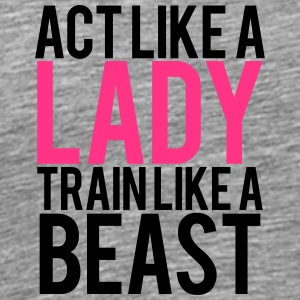 Act like a Lady train like a Beast Logo Design T-Shirts - Men's Premium T-Shirt