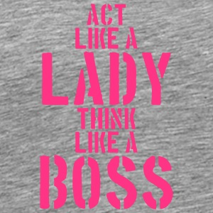 Act like a Lady think like a Boss Design T-Shirts - Men's Premium T-Shirt