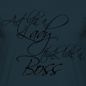 Act like a Lady think like a Boss Cool Text Logo T-Shirts - Men's T-Shirt