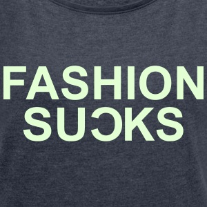 Fashion Sucks - Frauen T-Shirt mit gerollten Ärmeln