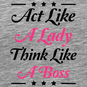 Act like a Lady think like a Boss Cool Design T-Shirts - Men's Premium T-Shirt