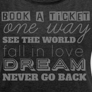 Book A Ticket One Way See The World Fall in Love T-Shirts - Frauen T-Shirt mit gerollten Ärmeln