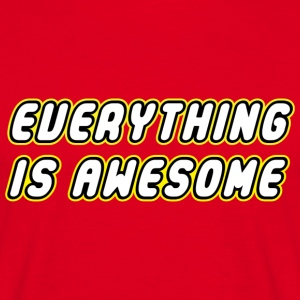 EVERYTHING IS AWESOME T-Shirts - Men's T-Shirt