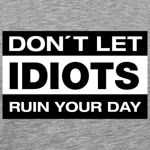 Don´t Let Idiots Ruin Your Day T-shirts - Premium-T-shirt herr