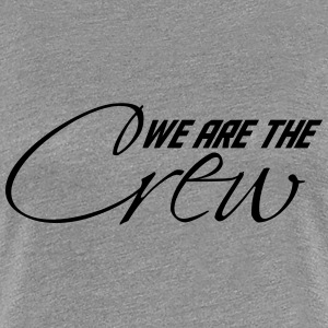 We are the Crew T-Shirts - Women's Premium T-Shirt