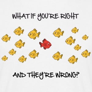 What if you're right and they're wrong T-shirts - T-shirt herr