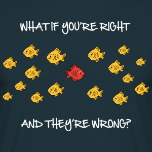 What if you're right and they're wrong T-shirts - Mannen T-shirt