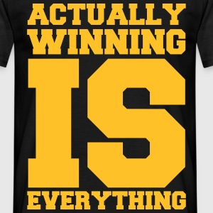 Actually Winning Is Everything T-shirts - Mannen T-shirt