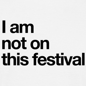 I am not on this festival  - Männer T-Shirt