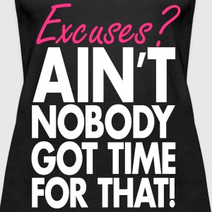 Excuses? Ain´t Nobody Got Time For That Tops - Women's Premium Tank Top