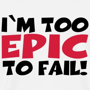 I'm too epic to fail! T-Shirts - Männer Premium T-Shirt