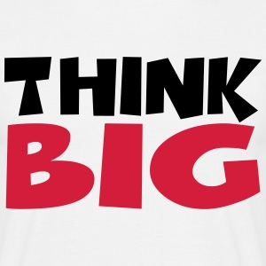 Think big T-Shirts - Männer T-Shirt