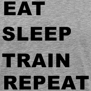 Eat, Sleep, Train, Repeat. T-Shirts - Men's Premium T-Shirt