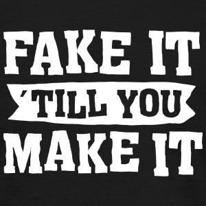 Fake It ´ Till You Make It T-Shirts - Männer T-Shirt