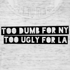 Too Dumb For NY Too Ugly For LA Tops - Women's Tank Top by Bella