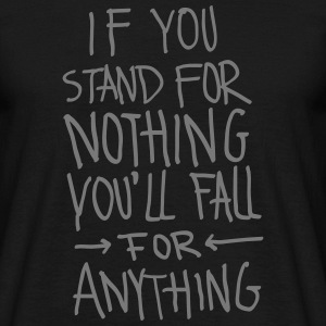 If You Stand For Nothing You´ll Fall For Anything Camisetas - Camiseta hombre