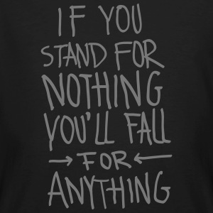 If You Stand For Nothing You´ll Fall For Anything T-Shirts - Men's Organic T-shirt