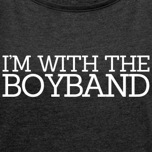 I'm With The Boyband T-Shirts - Women's T-shirt with rolled up sleeves