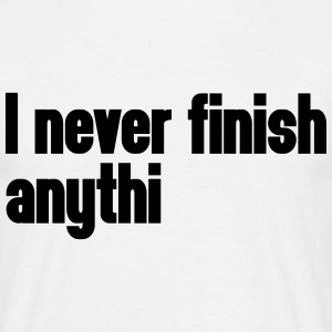 Never Finish Anything T-Shirts - Men's T-Shirt