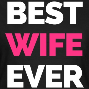 Best Wife Ever T-Shirts - Frauen T-Shirt