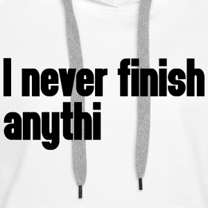 Never Finish Anything Sweat-shirts - Sweat-shirt à capuche Premium pour femmes