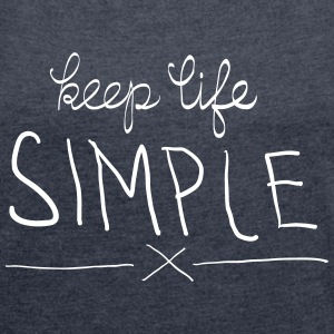 Keep Life Simple T-Shirts - Women's T-shirt with rolled up sleeves
