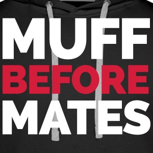 Muff Before Mates  Hoodies & Sweatshirts - Men's Premium Hoodie