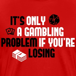 It's only a gambling problem if you're losing T-shirts - Mannen Premium T-shirt