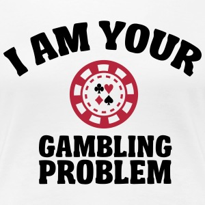 I am your gambling problem T-shirts - Dame premium T-shirt