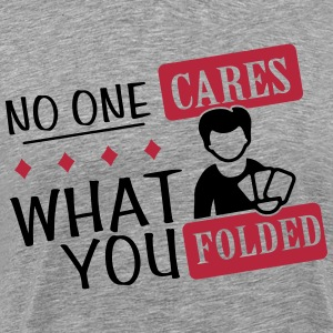 Poker: No one cares what you folded T-shirts - Herre premium T-shirt