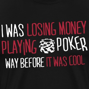 I was losing money at poker before it was cool T-Shirts - Men's Premium T-Shirt