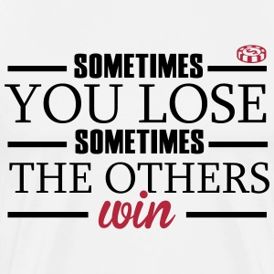 Sometimes you lose, sometimes the others win T-skjorter - Premium T-skjorte for menn