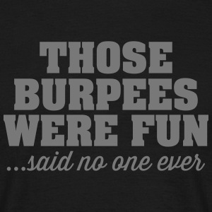 Thoese Burpees Were Fun - Said No One Ever T-Shirts - Men's T-Shirt