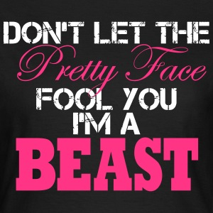 Don´t Let The Pretty Face Fool You I´m A Beast  T-shirts - Vrouwen T-shirt