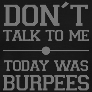 Don´t Talk To Me, Today Was Burpees T-Shirts - Men's Premium T-Shirt