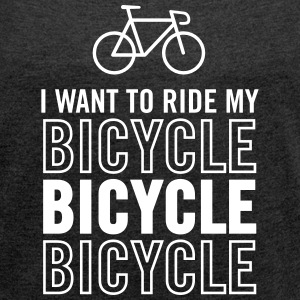I Want To Ride My Bicycle T-Shirts - Women's T-shirt with rolled up sleeves