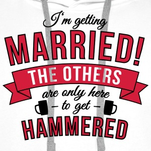 I'm getting married! The others are only here to.. Hoodies & Sweatshirts - Men's Premium Hoodie