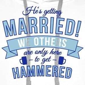 He's getting married, we others are only here to.. Hoodies & Sweatshirts - Men's Premium Hoodie
