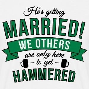 He's getting married, we others are only here to.. T-Shirts - Men's T-Shirt
