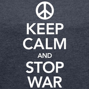 Keep Calm And Stop War T-Shirts - Women's T-shirt with rolled up sleeves