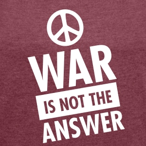 War Is Not The Answer (Peace Sign) T-Shirts - Women's T-shirt with rolled up sleeves