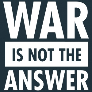 War Is Not The Answer T-Shirts - Men's T-Shirt