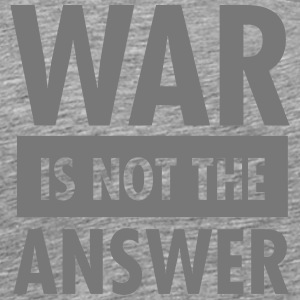 War Is Not The Answer T-Shirts - Men's Premium T-Shirt