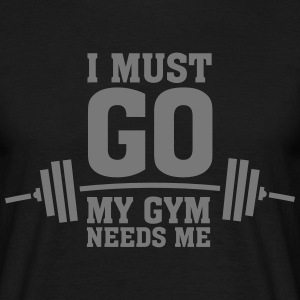 I Must Go - My Gym Needs Me T-Shirts - Männer T-Shirt