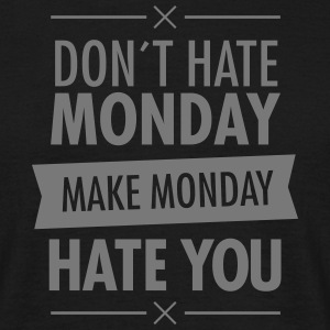 Don´t Hate Monday - Make Monday Hate You T-Shirts - Men's T-Shirt